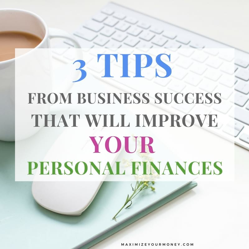 3 Tips From Business That Will Improve Your Personal Finances