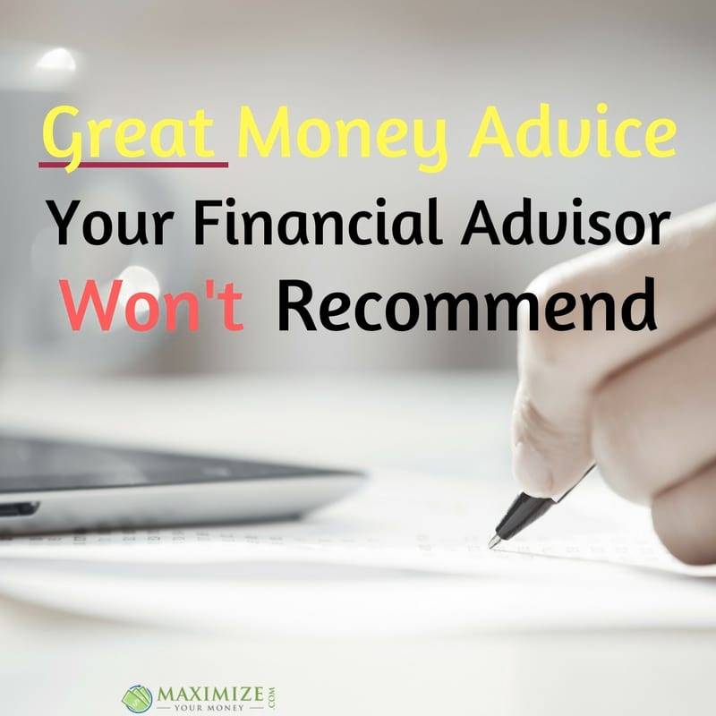 Great Money Advice Your Financial Advisor Won't Recommend
