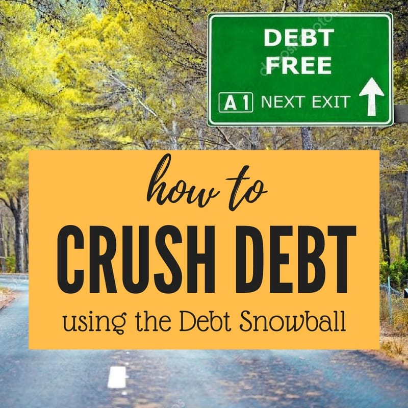 Debt Snowball to crush debt and become debt free
